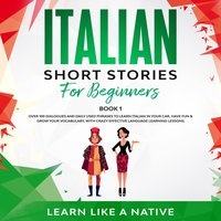 Italian Short Stories for Beginners Book 1: Over 100 Dialogues and Daily Used Phrases to Learn Italian in Your Car. Have Fun & Grow Your Vocabulary, with Crazy Effective Language Learning Lessons - Learn Like A Native