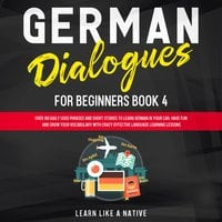German Dialogues for Beginners Book 4 - Learn Like A Native