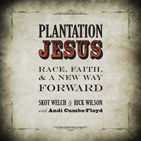 Plantation Jesus: Race, Faith, & A New Way Forward - Rick Wilson, Skot Welch