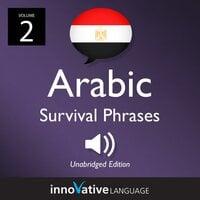 Learn Arabic: Egyptian Arabic Survival Phrases, Volume 2 - Innovative Language Learning