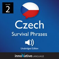 Learn Czech: Czech Survival Phrases, Volume 2 - Innovative Language Learning