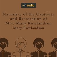 Narrative of the Captivity and Restoration of Mrs. Mary Rowlandson - Mary Rowlandson