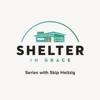 Shelter in Grace - Skip Heitzig