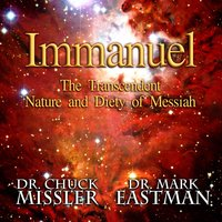 Immanuel: The Transcendent Nature and Deity of Messiah - Chuck Missler, Mark Eastman