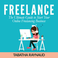 Freelance: The Ultimate Guide to Start Your Online Freelancing Business - Tabatha Raynaud