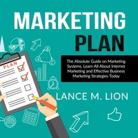 Marketing Plan: The Absolute Guide on Marketing Systems - Lance M. Lion