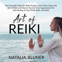 The Art of Reiki: The Essential Guide for Reiki Healing - Natalia Bluner