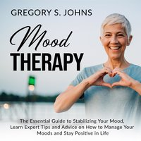 Mood Therapy: The Essential Guide to Stabilizing Your Mood - Gregory S. Johns