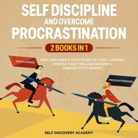 Self Discipline and Overcome Procrastination: 2 Books in 1 - Self Discovery Academy