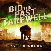 Bid The Past Farewell - David B. Ahern