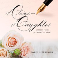 Dear Daughter: Letters From The Father's Heart - Dorcas Stutzman