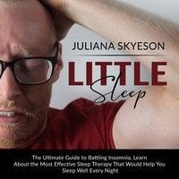 Little Sleep: The Ultimate Guide to Battling Insomnia - Juliana Skyeson