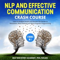 NLP and Effective Communication Crash Course – 2 Books in 1 - Phil Nolan, Self Discovery Academy