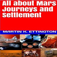 All about Mars Journeys and Settlement - Martin K. Ettington