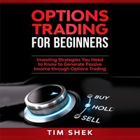 Options Trading for Beginners: Investing Strategies You Need to Know to Generate Passive Income through Options Trading - Tim Shek