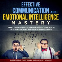 Effective Communication and Emotional Intelligence Mastery: 2 Books in 1 - Parks Daniel, Self Discovery Academy, Barret Trevis