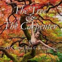 The Tree & The Carpenter - Al Cazu (Alan G Williamson)