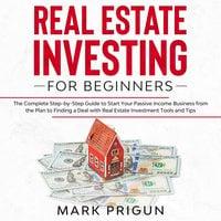 Real Estate Investing for Beginners - Mark Prigun