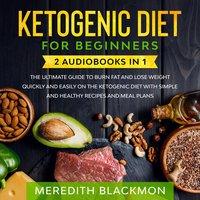 Ketogenic Diet for Beginners: 2 audiobooks in 1 - Meredith Blackmon