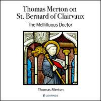 Thomas Merton on St. Bernard of Clairvaux: Mellifluous Doctor - Thomas Merton