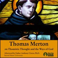 Thomas Merton on Thomistic Thought and the Ways of God - Thomas Merton