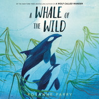 A Whale of the Wild - Rosanne Parry