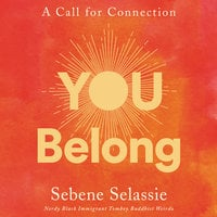 You Belong: A Call for Connection - Sebene Selassie