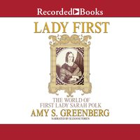 Lady First: The World of First Lady Sarah Polk - Amy S. Greenberg