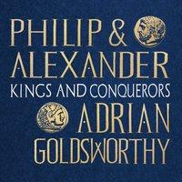 Philip and Alexander - Adrian Goldsworthy