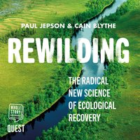 Rewilding: The Radical New Science of Ecological Recovery - Cain Blythe, Paul Jepson