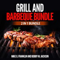 Grill and Barbeque Bundle: 2 in 1 Bundle - Mike G. Franklin, Bobby M. Jackson