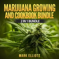 Marijuana Growing and CookBook Bundle: 2 in 1 Bundle - Mark Elliott