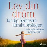 Lev din dröm : lär dig bemästra attraktionslagen - Helena-Magdalena Ivekrans-Nätt