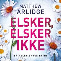 Elsker, elsker ikke - Matthew Arlidge