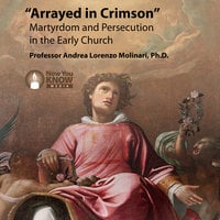 Arrayed in Crimson: Martyrdom and Persecution in the Early Church - Andrea L. Molinari