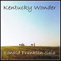 Kentucky Wonder - Ronald Franklin Saia