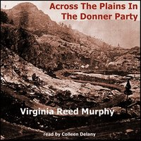 Across The Plains In The Donner Party - Virginia Reed Murphy