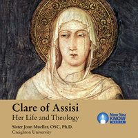 Clare of Assisi: Her Life and Theology - Joan Mueller