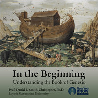 In the Beginning: Understanding the Book of Genesis - Daniel L. Smith-Christopher