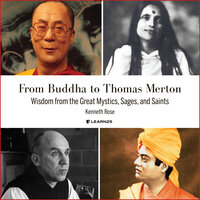 From Buddha to Thomas Merton: Wisdom from the Great Mystics, Sages, and Saints - Kenneth Rose