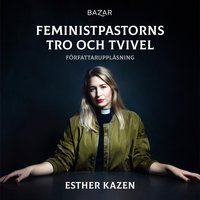 Feministpastorns tro och tvivel - Esther Kazen