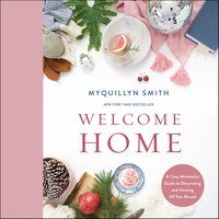 Welcome Home: A Cozy Minimalist Guide to Decorating and Hosting All Year Round - Myquillyn Smith