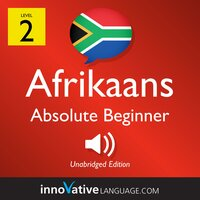 Learn Afrikaans – Level 2: Absolute Beginner Afrikaans, Volume 1 - Innovative Language Learning