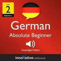 Learn German – Level 2: Absolute Beginner German, Volume 1 - Innovative Language Learning