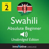 Learn Swahili – Level 2: Absolute Beginner Swahili, Volume 1 - Innovative Language Learning
