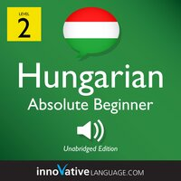 Learn Hungarian – Level 2: Absolute Beginner Hungarian, Volume 1