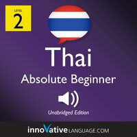 Learn Thai – Level 2: Absolute Beginner Thai, Volume 1 - Innovative Language Learning