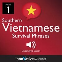 Learn Vietnamese: Southern Vietnamese Survival Phrases, Volume 1 - Innovative Language Learning