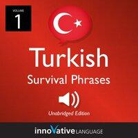 Learn Turkish: Turkish Survival Phrases, Volume 1 - Innovative Language Learning
