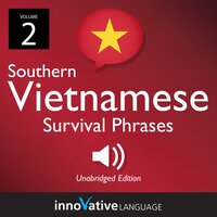 Learn Vietnamese: Southern Vietnamese Survival Phrases, Volume 2 - Innovative Language Learning
